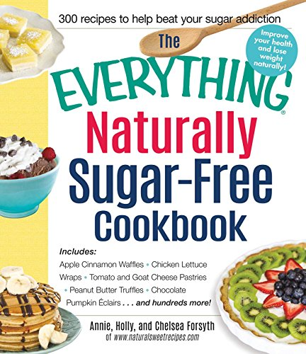 Annie Peanut (The Everything Naturally Sugar-Free Cookbook: Includes Apple Cinnamon Waffles, Chicken Lettuce Wraps, Tomato and Goat Cheese Pastries, Peanut Butter Truffles, ... Eclairs...and Hundreds More! (Everything®))