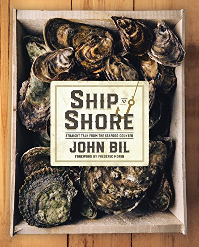 Ship to Shore: Straight Talk from the Seafood Counter by John Bil