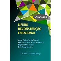 Neuro Reconstrução Emocional: Hipnose Heurística, Opto Estimulação Neuronal, Descodificação Neurofisiológica, Psicologia Criativa