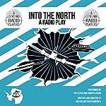 Into the North: The Radio Play | Milton Matthew Horowitz