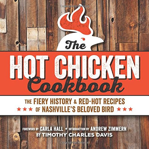 Hot Chicken Cookbook: The Fiery History & Red-Hot Recipes of Nashville's Beloved Bird by Timothy Charles Davis