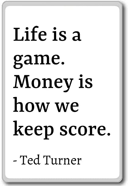 Amazon Com Life Is A Game Money Is How We Keep Score Ted