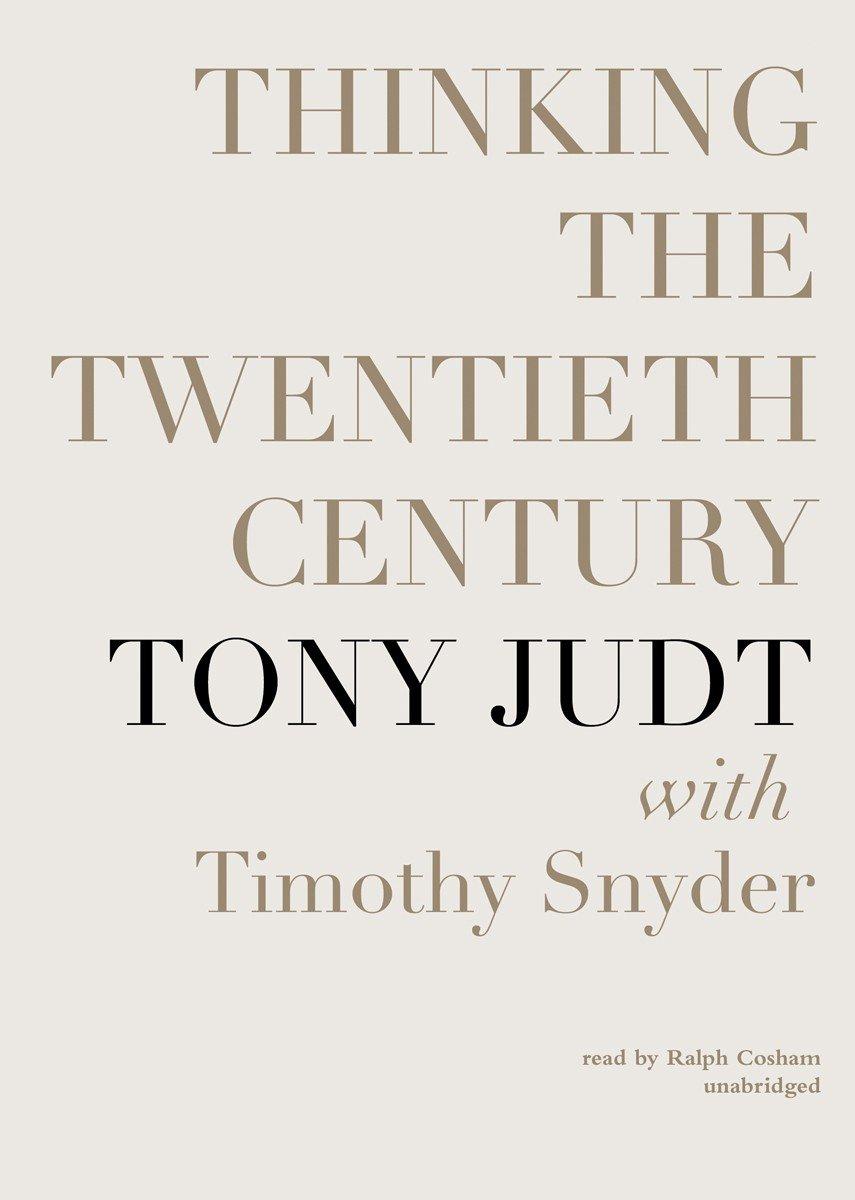 Read Online Thinking the Twentieth Century pdf epub