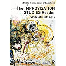 The Improvisation Studies Reader: Spontaneous Acts