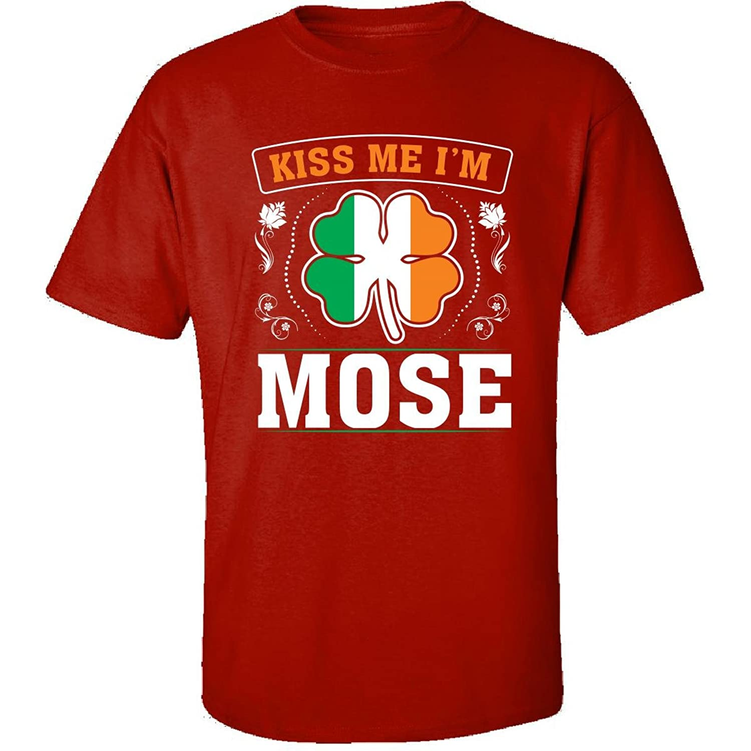 Kiss Me Im Mose And Irish St Patricks Day Gift - Adult Shirt