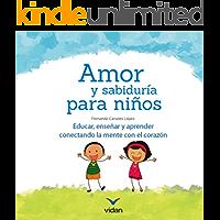 Amor y sabiduría para niños: Educar, enseñar y aprender conectando la mente con el corazón. (Educando con amor y consciencia nº 1)