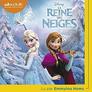 La Reine des neiges : L'histoire complète du film | Livre audio Auteur(s) : Walt Disney Narrateur(s) : Emmylou Homs