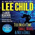 Three More Jack Reacher Novellas: Too Much Time, Small Wars, Not a Drill and Bonus Jack Reacher Stories | Lee Child