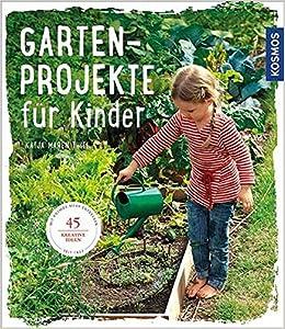 Gartenprojekte Fur Kinder 45 Kreative Ideen Amazon De Thiel Katja Maren Bucher