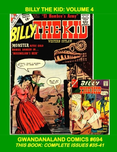 Billy The Kid: Volume 4: Gwandanaland Comics #694 --  Thrilling Western Comic Action! --- This Book: Complete Issues #35-41 (Action Comics 35)