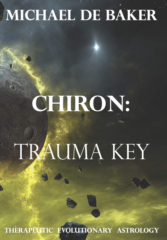 Chiron Trauma Key  De Baker, Michael Amazon.de Bücher