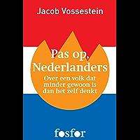 Pas op, Nederlanders: Over een volk dat minder gewoon is dan het zelf denkt