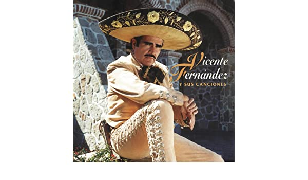Vicente Fernandez Y Sus Canciones by Vicente Fernández on Amazon Music - Amazon.com