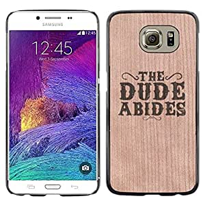 - The Dude Abides Quote Movie Film - - Funda Delgada Cubierta Case Cover de Madera FOR Samsung Galaxy S6 G9200 BullDog Case