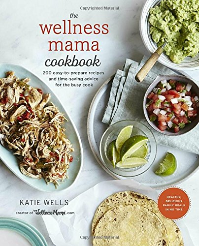 The-Wellness-Mama-Cookbook-200-Easy-to-Prepare-Recipes-and-Time-Saving-Advice-for-the-Busy-Cook