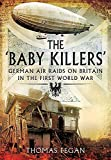 The 'Baby Killers': German Air Raids on Britain in the First World War