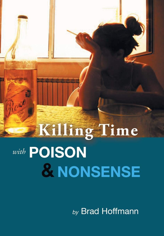 Killing Time with Poison & Nonsense