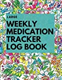 img - for LARGE Weekly Medication Tracker Log Book: Floral LARGE PRINT Daily Medicine Reminder Tracking, Monitoring Sheets | Treatment History | Tablet Med ... & Plan Appointments (Healthcare) (Volume 1) book / textbook / text book