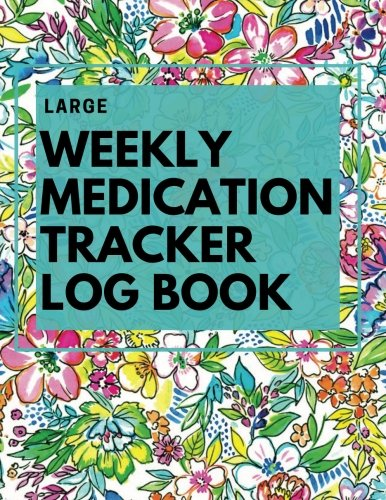LARGE Weekly Medication Tracker Log Book: Floral LARGE PRINT Daily Medicine Reminder Tracking, Monitoring Sheets | Treatment History | Tablet Med ... & Plan Appointments (Healthcare) (Volume 1)
