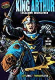 King Arthur: Excalibur Unsheathed [an English Legend] (Graphic Myths and Legends)