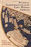 Religious Transformations in the Early Modern Americas, , 0812246543