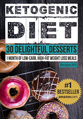 Ketogenic Diet: 30 Amusing Dessert Recipes: 1 Month of Keto Desserts + FREE GIFT (Ketogenic Cookbook, High Fat Low Carb, Keto Diet, Weight Harm, Epilepsy, Diabetes)