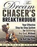 img - for The Dream Chaser's Breakthrough: Your Effective Step-by-Step System for Achieving Any Goal, Without Frustration, In Half the Time book / textbook / text book