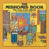 The Mishomis Book : The Voice of the Ojibway, Benton-Banai, Edward, 1893487008