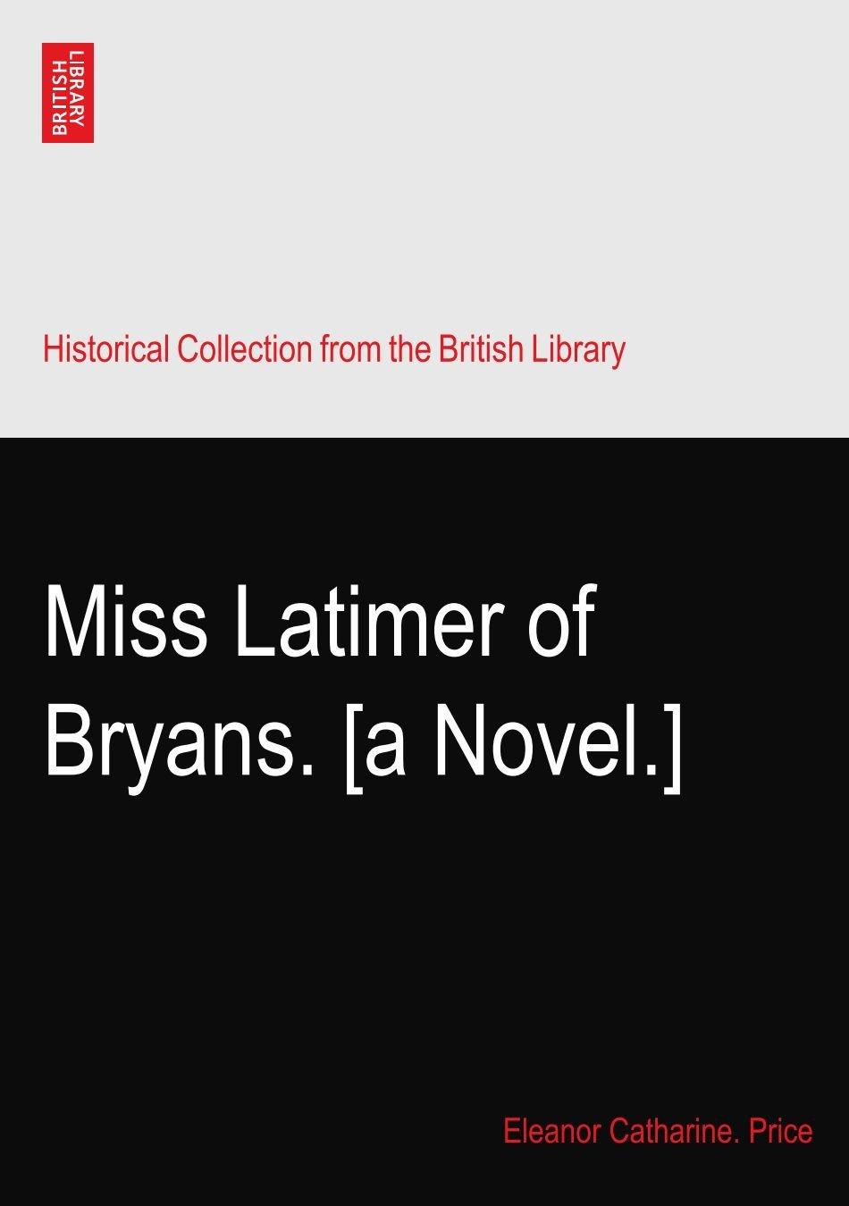 Miss Latimer of Bryans. [a Novel.] ebook
