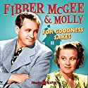 Fibber McGee and Molly: For Goodness Sakes Radio/TV Program by Don Quinn, Phil Leslie Narrated by Jim Jordan, Marian Jordan, Arthur Q. Bryan, Bill Thompson