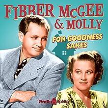Fibber McGee and Molly: For Goodness Sakes Radio/TV Program by Don Quinn, Phil Leslie Narrated by Jim Jordan, Marian Jordan, Arthur Q. Bryan, Bill Thompson