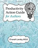 Productivity Action Guide for Authors: 90 Days to a More Productive You