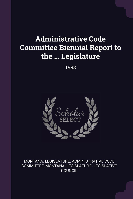 Administrative Code Committee Biennial Report to the ... Legislature: 1988 ebook