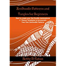 ZenDoodle Patterns and Tangles for Beginners: Start to create your Zen Doodle masterpieces. + 7 Bonus Templates to Incorporate Your Own ZenDoodle Patterns
