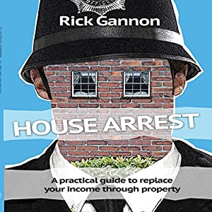 House Arrest: A Practical Guide on How to Replace Your Income Through Property Investing Audiobook