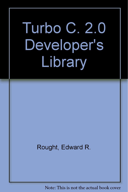 Turbo C Developers Library: Edward Rought, Thomas Hoops: 9780672226427: Amazon.com: Books
