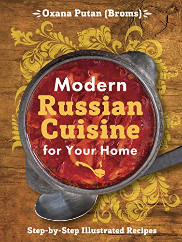Modern Russian Cuisine for Your Home by Oksana Putan, Julia Lisnyak