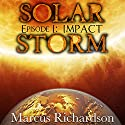 Solar Storm, Episode 1: Impact Audiobook by Marcus Richardson Narrated by James Romick