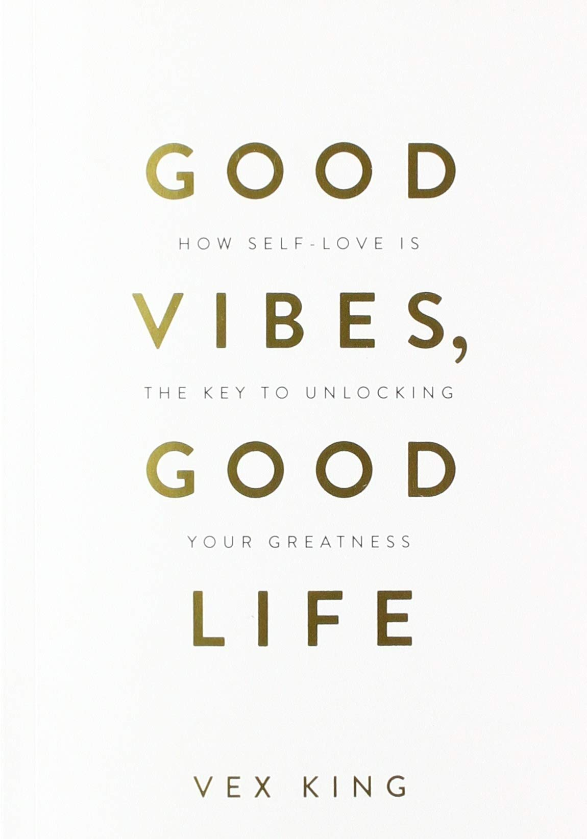 Good Vibes Good Life How Self Love Is The Key To Unlocking Your