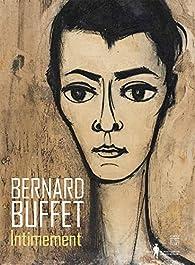 Bernard Buffet : Intimement par Nicolas Buffet