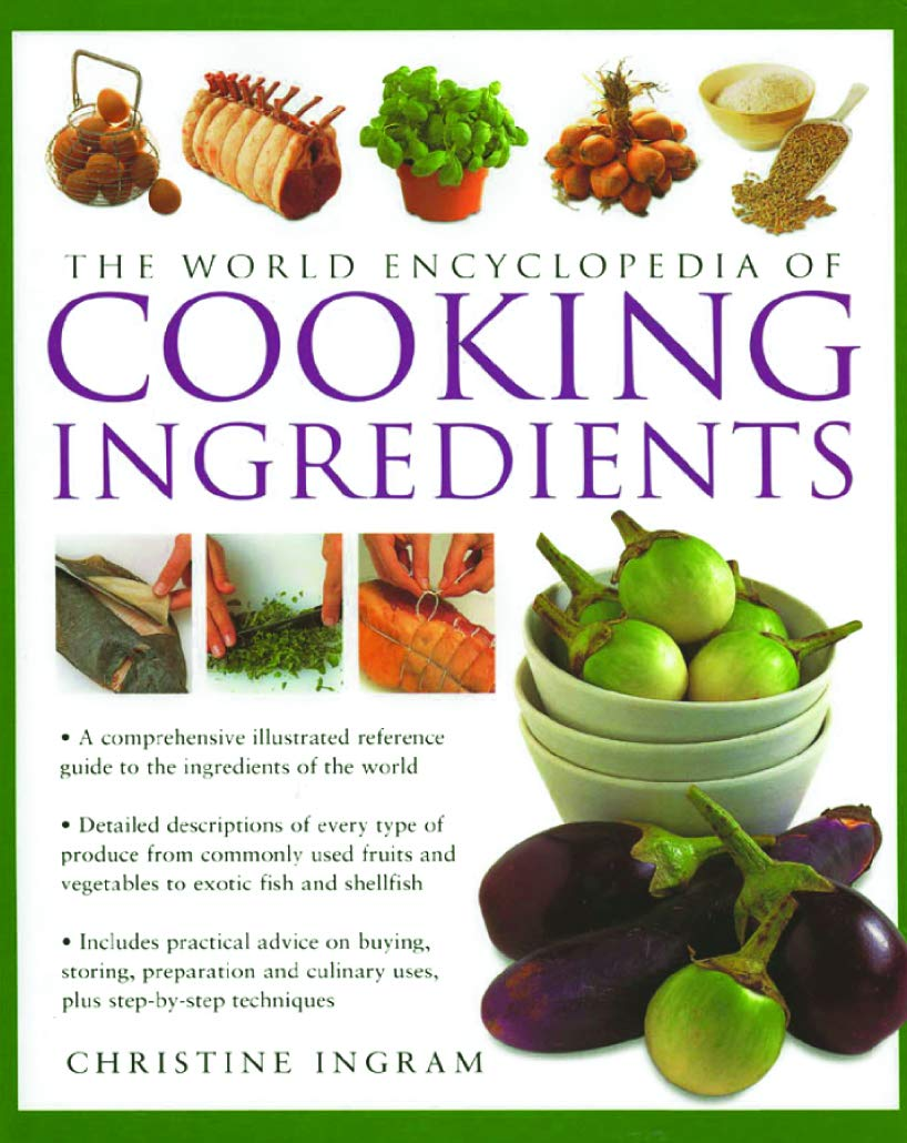 Cooking Ingredients: The World Encyclopedia of