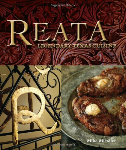 Reata: Legendary Texas Cooking by Mike Micallef, Julie Hatch