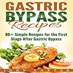 Gastric Bypass Recipes: 80+ Simple Recipes for the First Stage After Gastric Bypass Surgery | John Carter