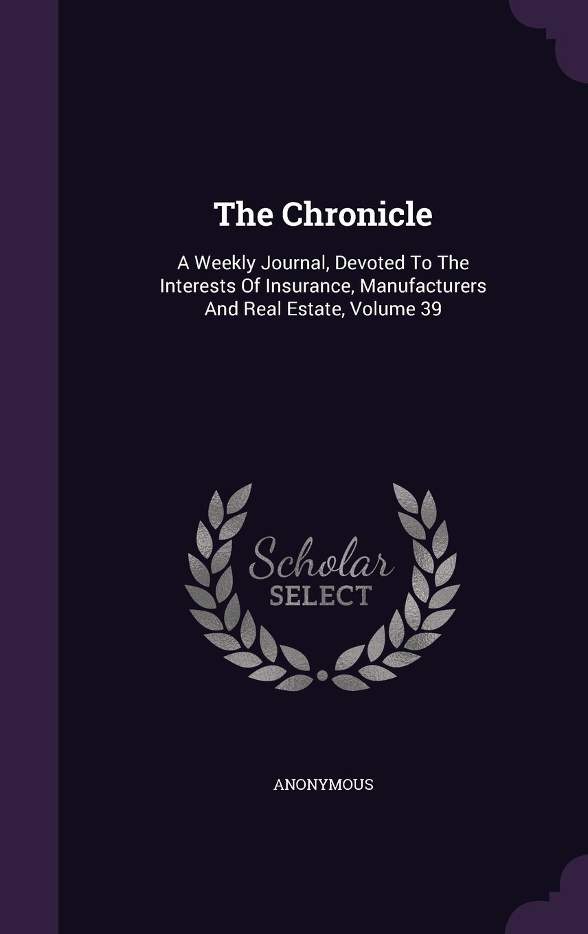 Download The Chronicle: A Weekly Journal, Devoted To The Interests Of Insurance, Manufacturers And Real Estate, Volume 39 ebook
