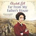Far From My Father's House Audiobook by Elizabeth Gill Narrated by Paul Tyreman