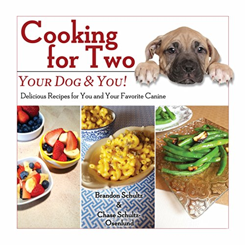 Cooking for Two: Your Dog & You!: Delicious Recipes for You and Your Favorite Canine by Brandon Schultz, Chase Schultz-Osenlund