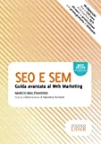 SEO e SEM. Guida avanzata al web marketing (Modelli di business)