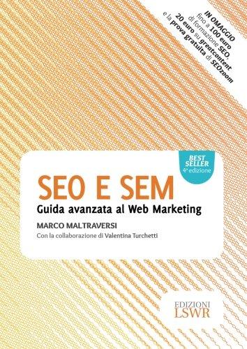 SEO e SEM: Guida Avanzata Al Web Marketing (Italian Edition)