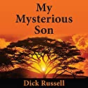 My Mysterious Son: A Life-Changing Passage Between Schizophrenia and Shamanism Audiobook by Dick Russell Narrated by Mirron Willis