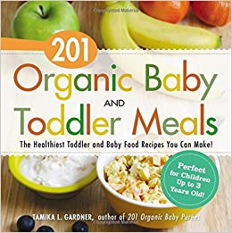 201 organic baby and toddler meals the healthiest toddler and baby 201 organic baby and toddler meals the healthiest toddler and baby food recipes you can make tamika l gardner 9781440581618 amazon books forumfinder Choice Image
